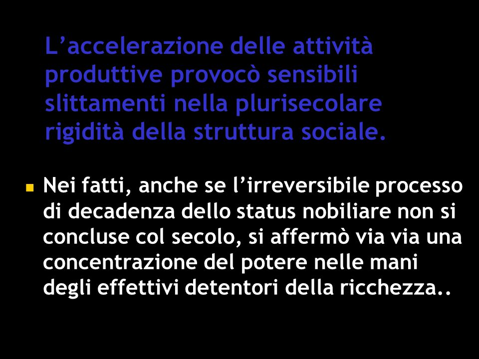 L'accelerazione delle attività produttive provocò sensibili slittamenti nella plurisecolare rigidità della struttura sociale.