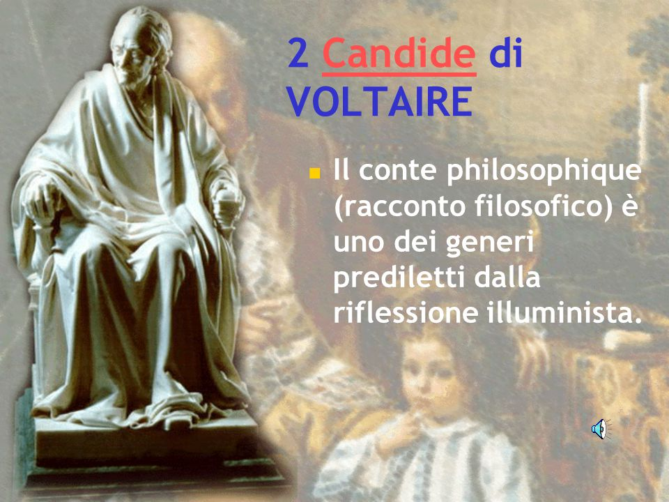 2 Candide di VOLTAIRE Il conte philosophique (racconto filosofico) è uno dei generi prediletti dalla riflessione illuminista.