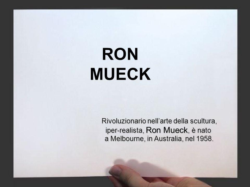 RON MUECK Rivoluzionario nell'arte della scultura,