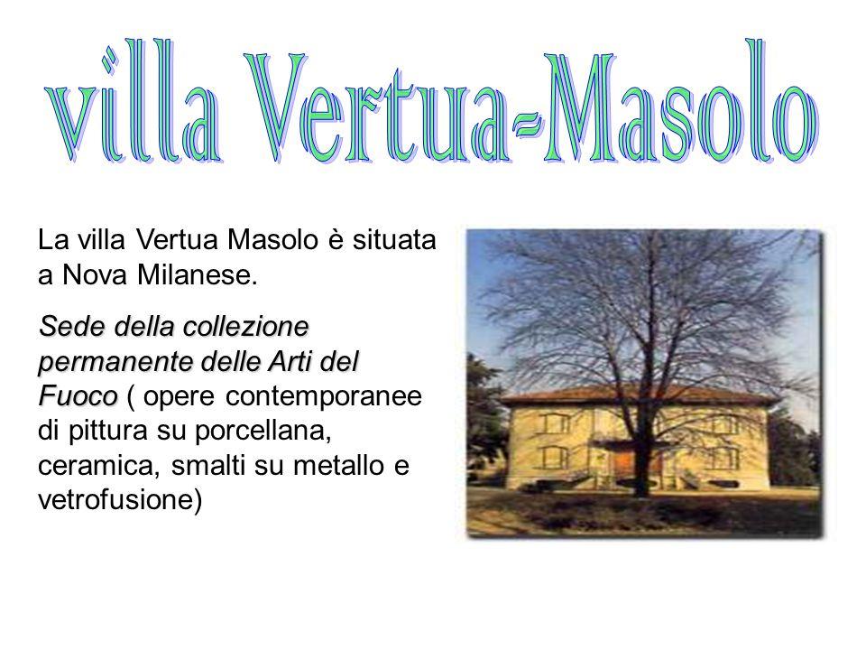 villa Vertua-Masolo La villa Vertua Masolo è situata a Nova Milanese.