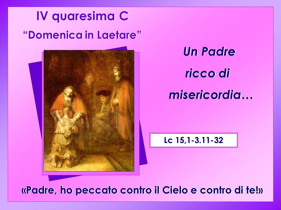 IV quaresima C Un Padre ricco di misericordia… Domenica in Laetare