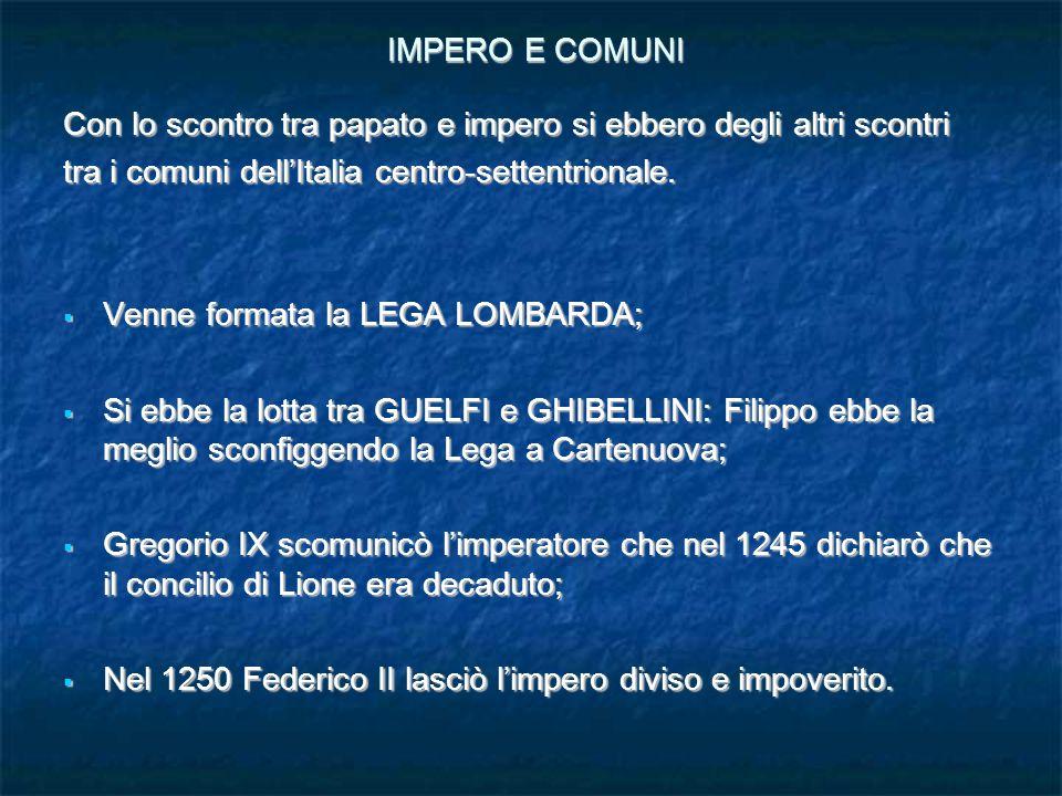 IMPERO E COMUNI Con lo scontro tra papato e impero si ebbero degli altri scontri. tra i comuni dell'Italia centro-settentrionale.