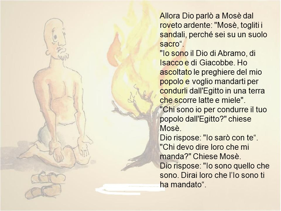 Allora Dio parlò a Mosè dal roveto ardente: Mosè, togliti i sandali, perché sei su un suolo sacro .