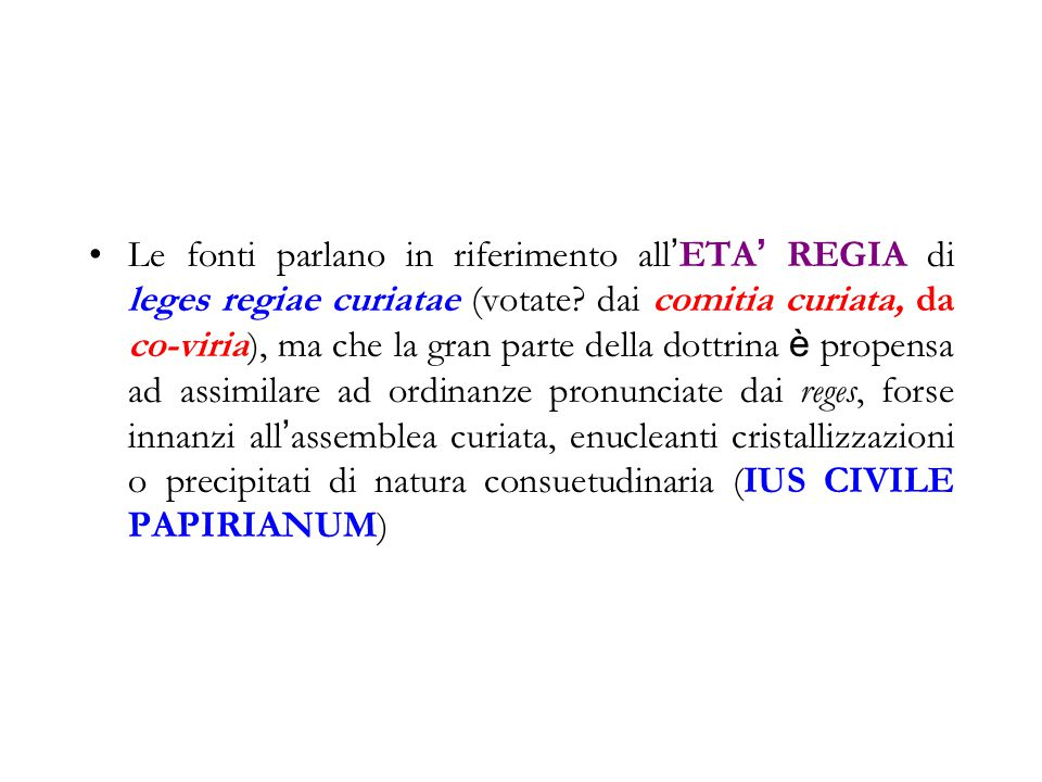 Le fonti parlano in riferimento all'ETA' REGIA di leges regiae curiatae (votate.