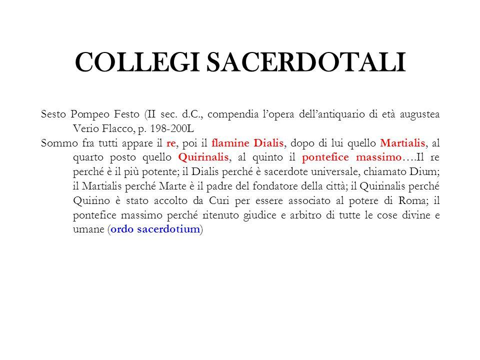 COLLEGI SACERDOTALI Sesto Pompeo Festo (II sec. d.C., compendia l'opera dell'antiquario di età augustea Verio Flacco, p. 198-200L.