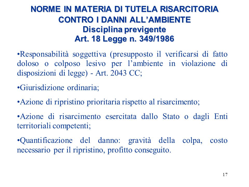 NORME IN MATERIA DI TUTELA RISARCITORIA CONTRO I DANNI ALL'AMBIENTE Disciplina previgente Art. 18 Legge n. 349/1986