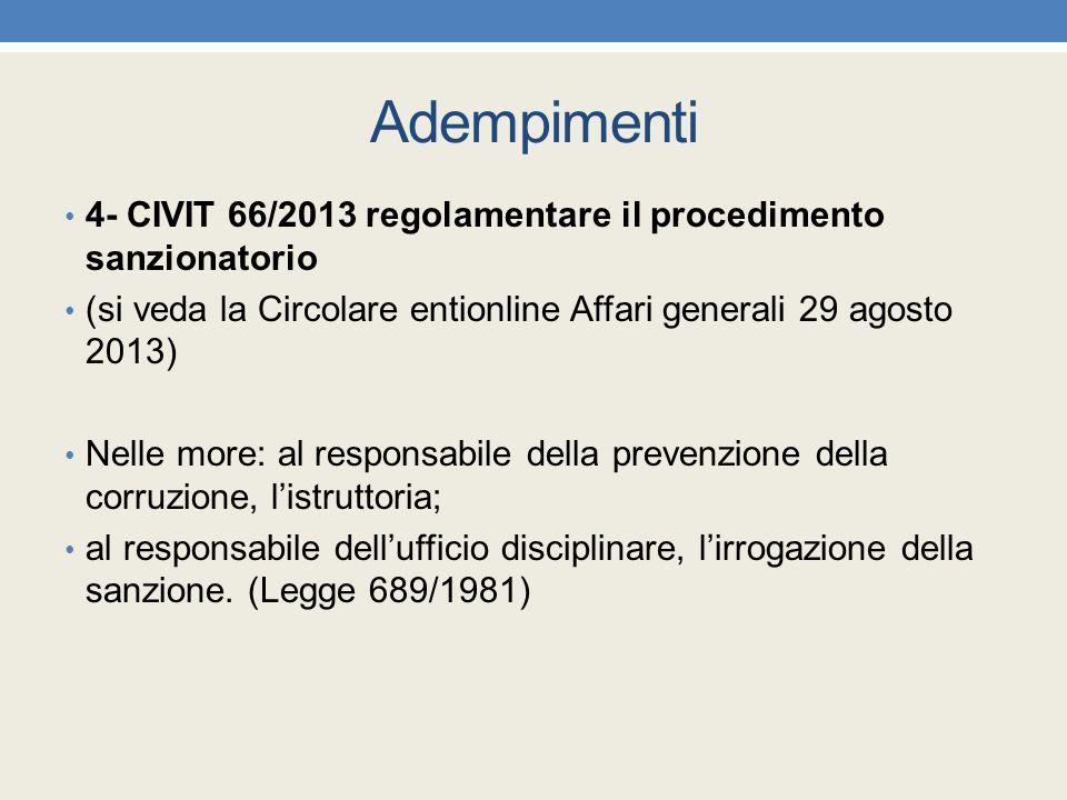 Adempimenti 4- CIVIT 66/2013 regolamentare il procedimento sanzionatorio. (si veda la Circolare entionline Affari generali 29 agosto 2013)
