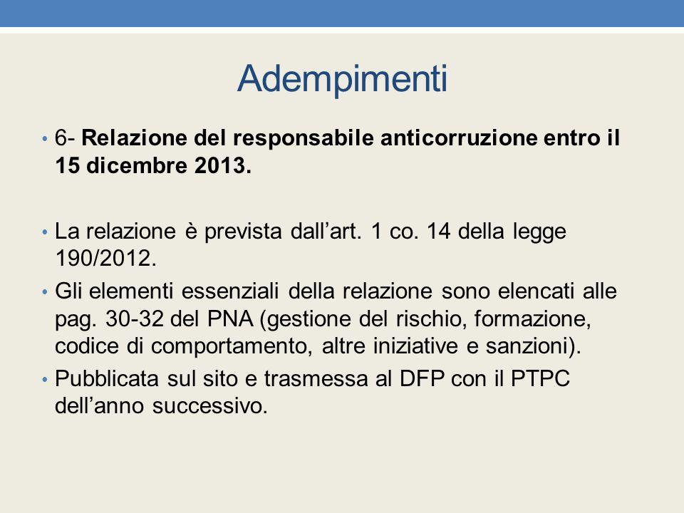 Adempimenti 6- Relazione del responsabile anticorruzione entro il 15 dicembre 2013. La relazione è prevista dall'art. 1 co. 14 della legge 190/2012.
