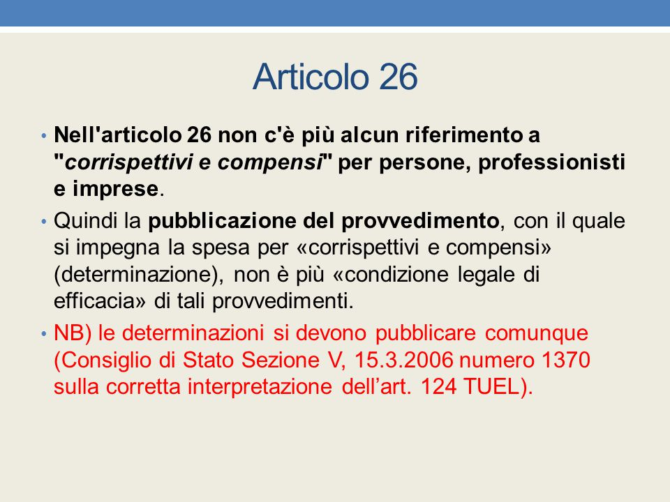 Articolo 26 Nell articolo 26 non c è più alcun riferimento a corrispettivi e compensi per persone, professionisti e imprese.
