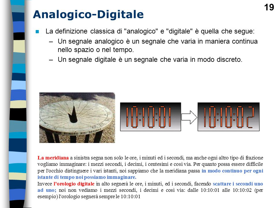 Analogico-Digitale La definizione classica di analogico e digitale è quella che segue: