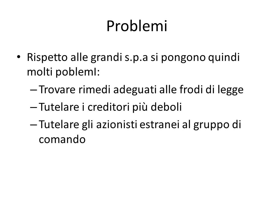 Problemi Rispetto alle grandi s.p.a si pongono quindi molti poblemI: