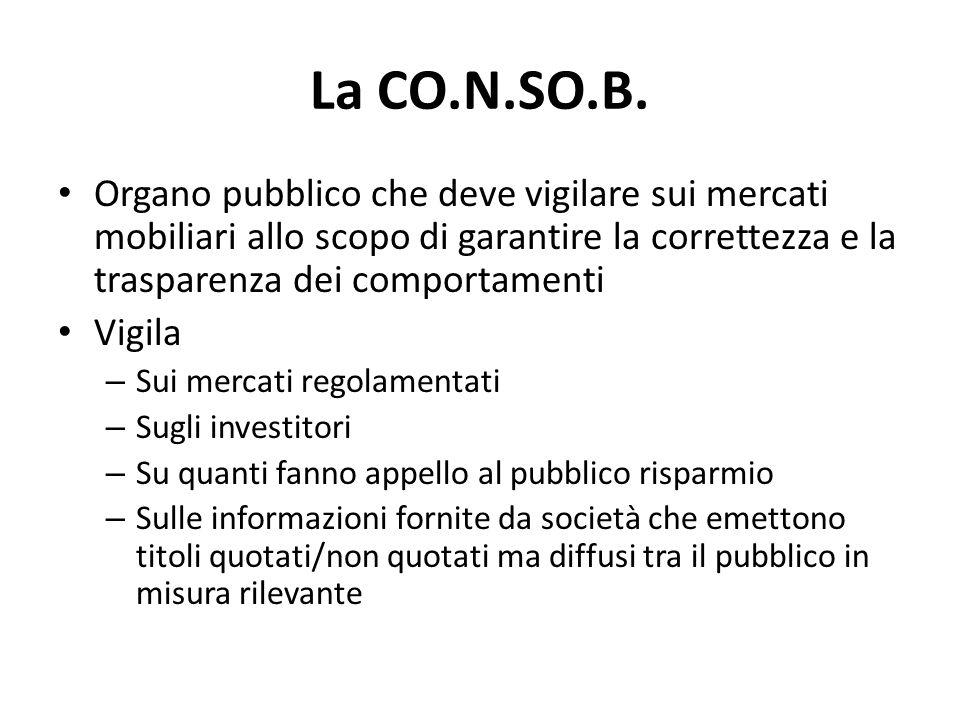 La CO.N.SO.B. Organo pubblico che deve vigilare sui mercati mobiliari allo scopo di garantire la correttezza e la trasparenza dei comportamenti.
