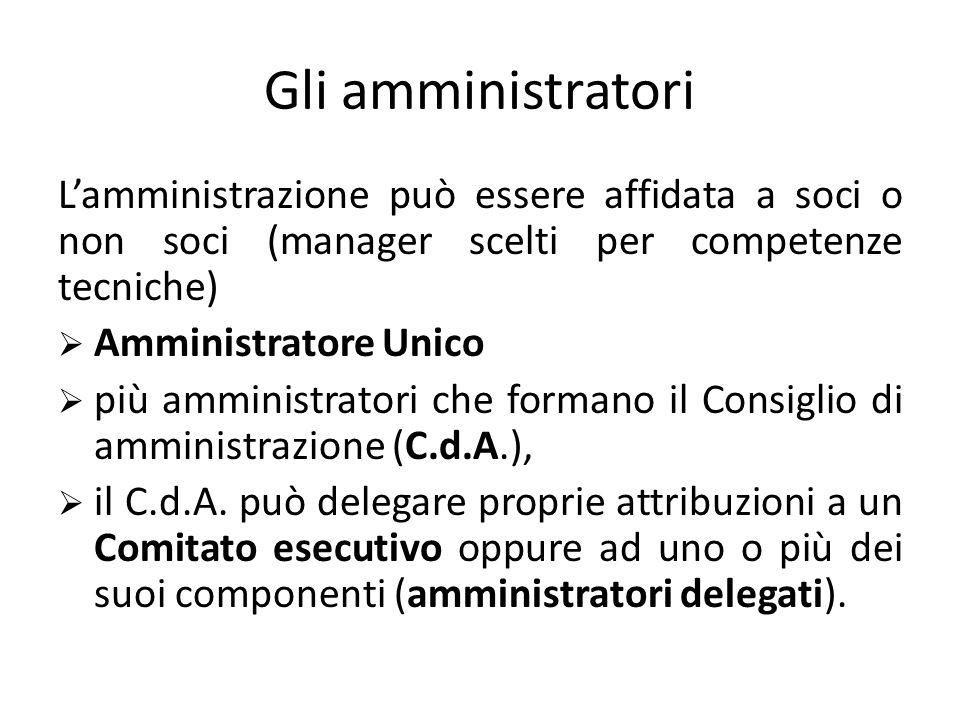 Gli amministratori L'amministrazione può essere affidata a soci o non soci (manager scelti per competenze tecniche)