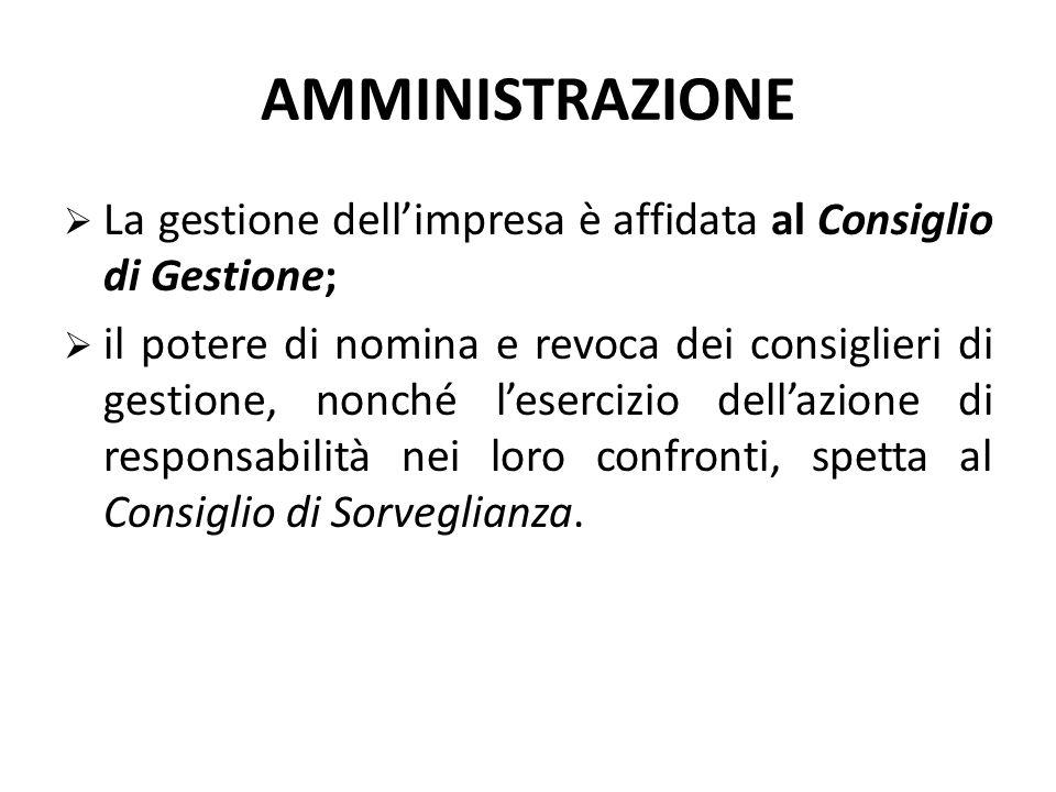 AMMINISTRAZIONE La gestione dell'impresa è affidata al Consiglio di Gestione;