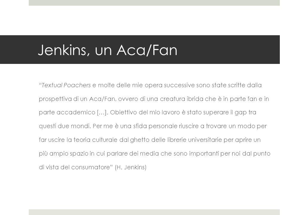 Jenkins, un Aca/Fan Textual Poachers e molte delle mie opera successive sono state scritte dalla.