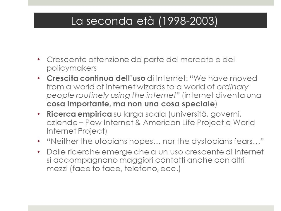 La seconda età (1998-2003) Crescente attenzione da parte del mercato e dei policymakers.