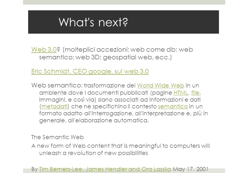 What s next Web 3.0 (molteplici accezioni: web come db; web semantico; web 3D; geospatial web, ecc.)