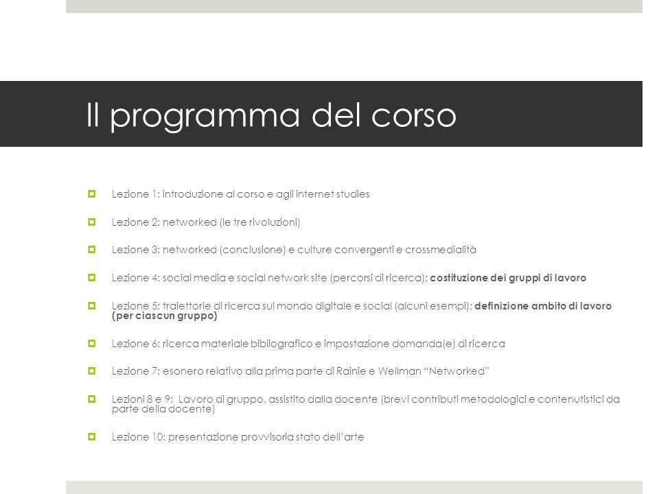 Il programma del corso Lezione 1: introduzione al corso e agli internet studies. Lezione 2: networked (le tre rivoluzioni)
