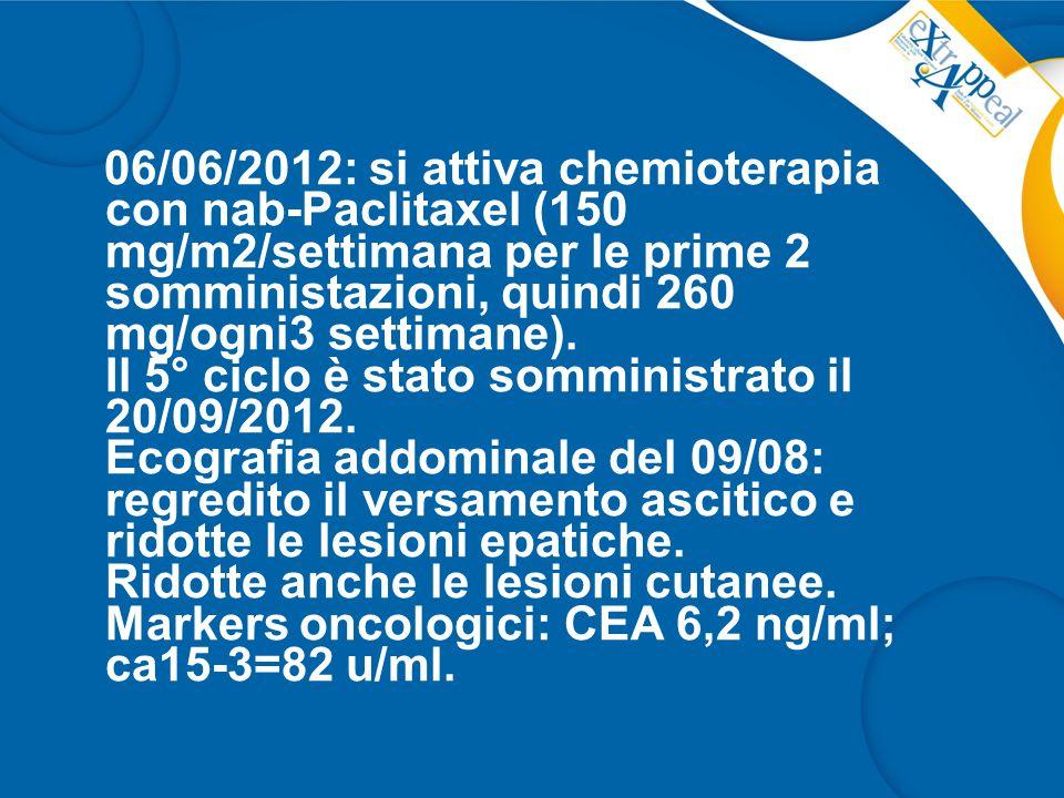 06/06/2012: si attiva chemioterapia con nab-Paclitaxel (150 mg/m2/settimana per le prime 2 somministazioni, quindi 260 mg/ogni3 settimane).