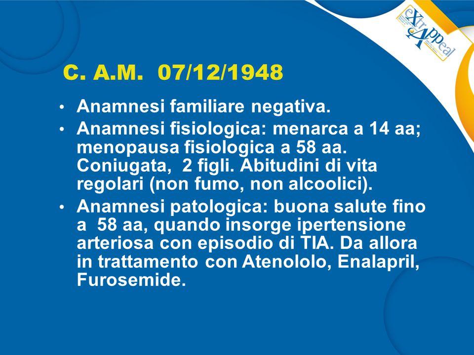 C. A.M. 07/12/1948 Anamnesi familiare negativa.