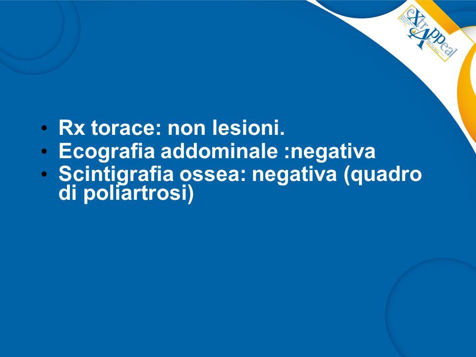Rx torace: non lesioni. Ecografia addominale :negativa.