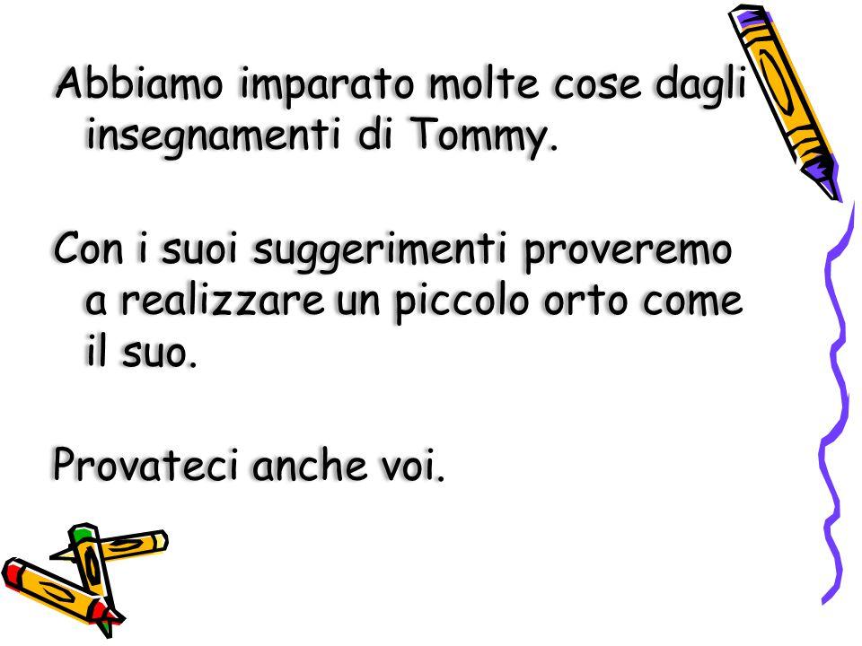 Abbiamo imparato molte cose dagli insegnamenti di Tommy.