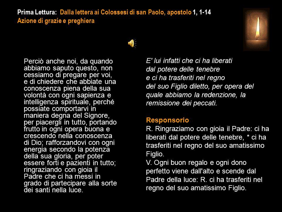 Prima Lettura: Dalla lettera ai Colossesi di san Paolo, apostolo 1, 1-14 Azione di grazie e preghiera