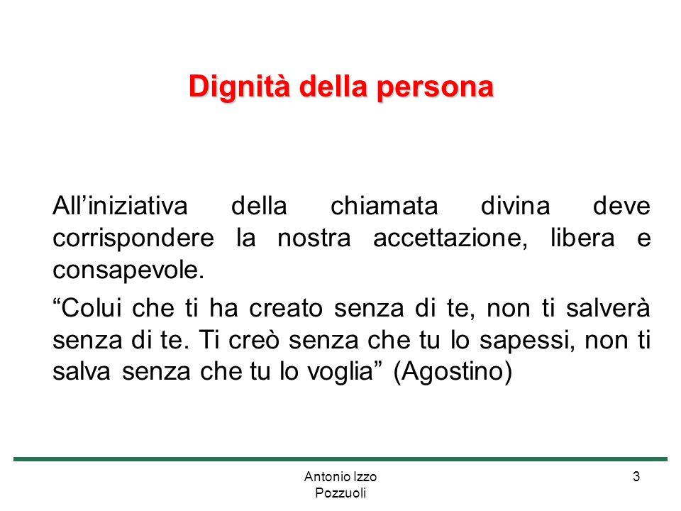 Dignità della persona All'iniziativa della chiamata divina deve corrispondere la nostra accettazione, libera e consapevole.