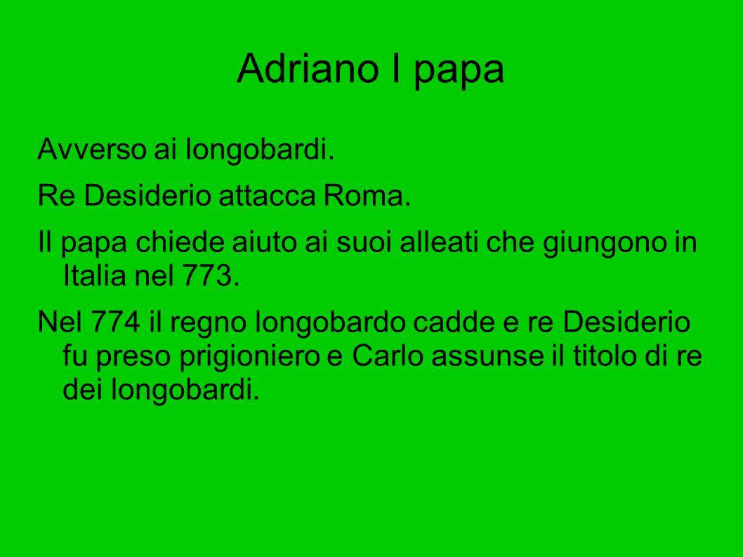 Adriano I papa Avverso ai longobardi. Re Desiderio attacca Roma.