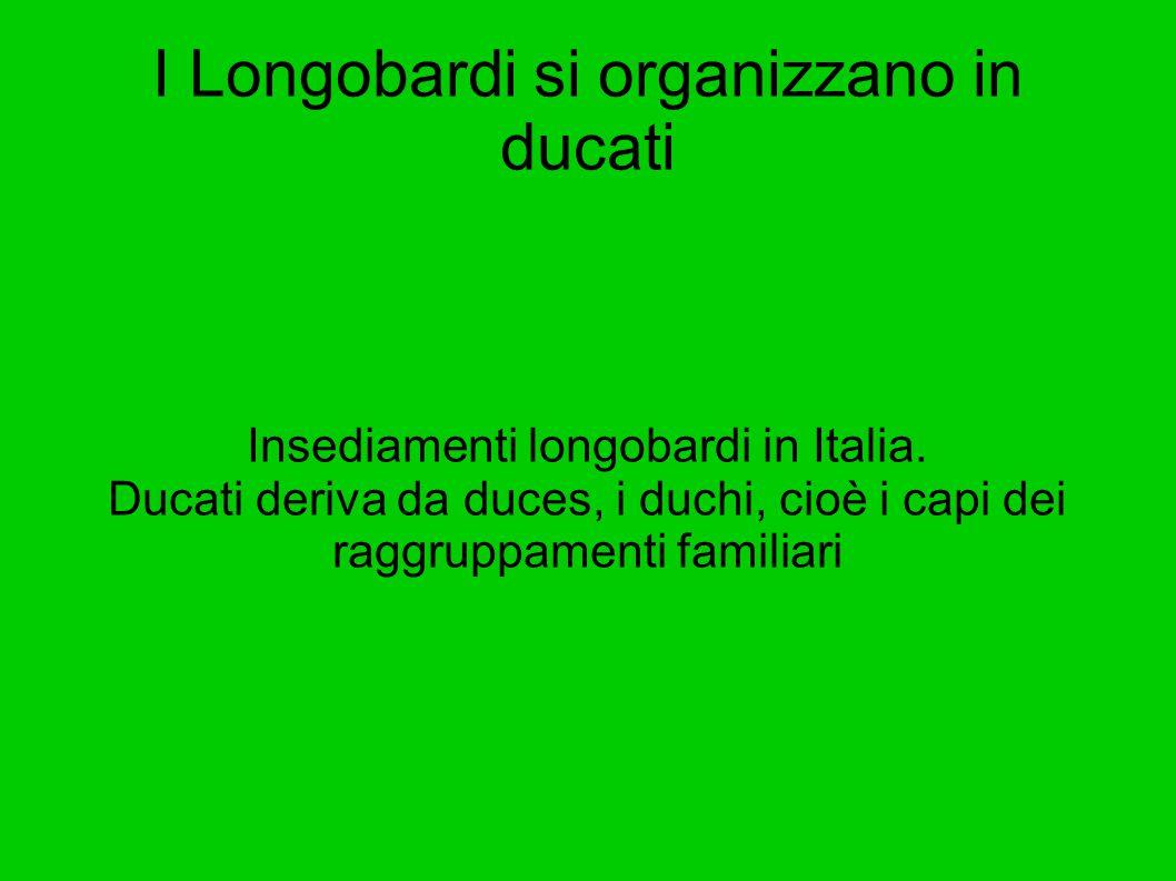 I Longobardi si organizzano in ducati