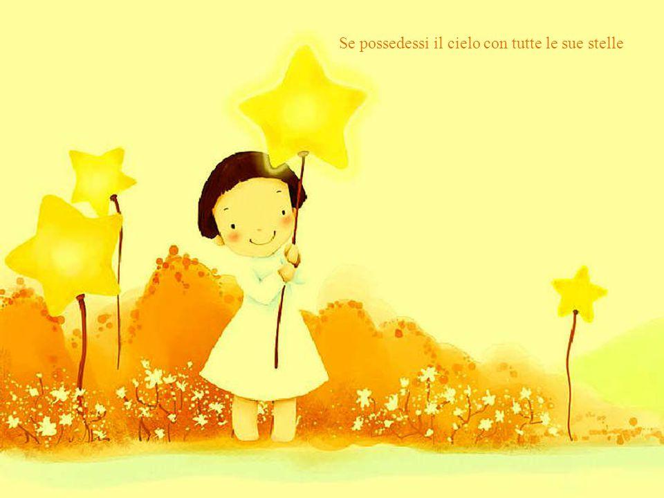 Se possedessi il cielo con tutte le sue stelle
