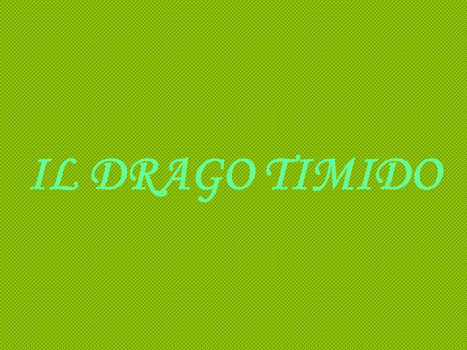 IL DRAGO TIMIDO