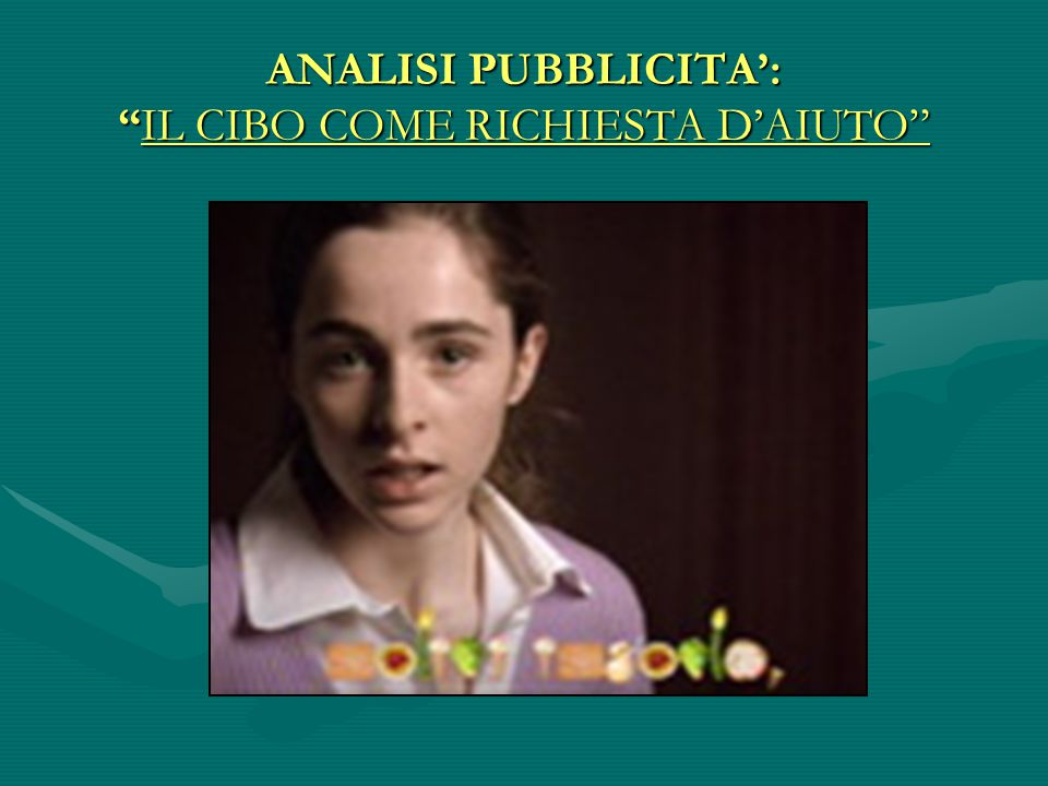 ANALISI PUBBLICITA': IL CIBO COME RICHIESTA D'AIUTO