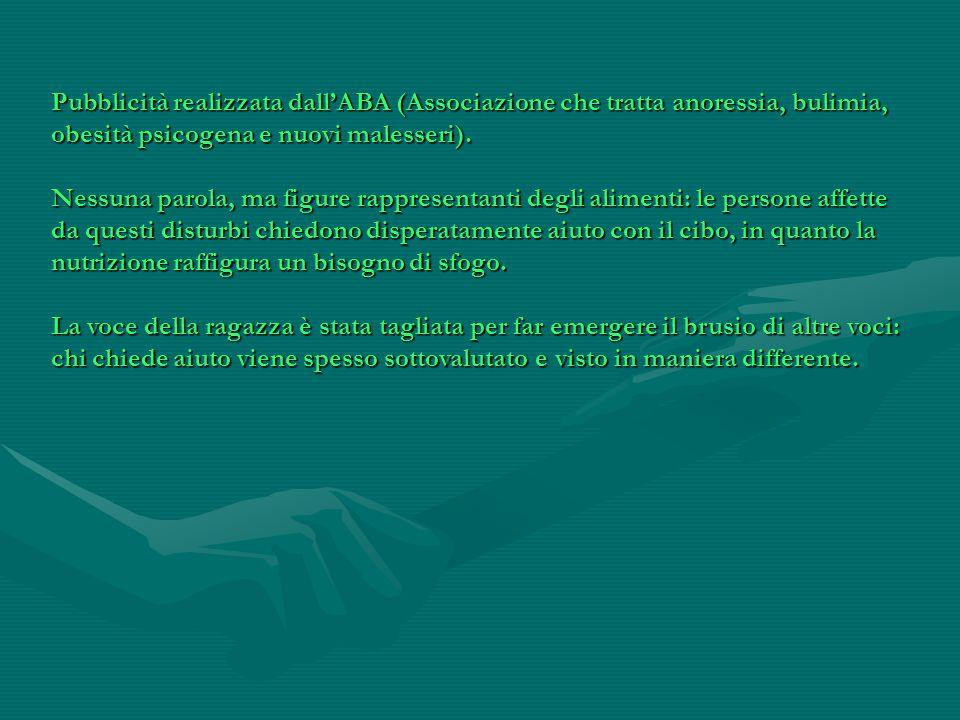 Pubblicità realizzata dall'ABA (Associazione che tratta anoressia, bulimia, obesità psicogena e nuovi malesseri).
