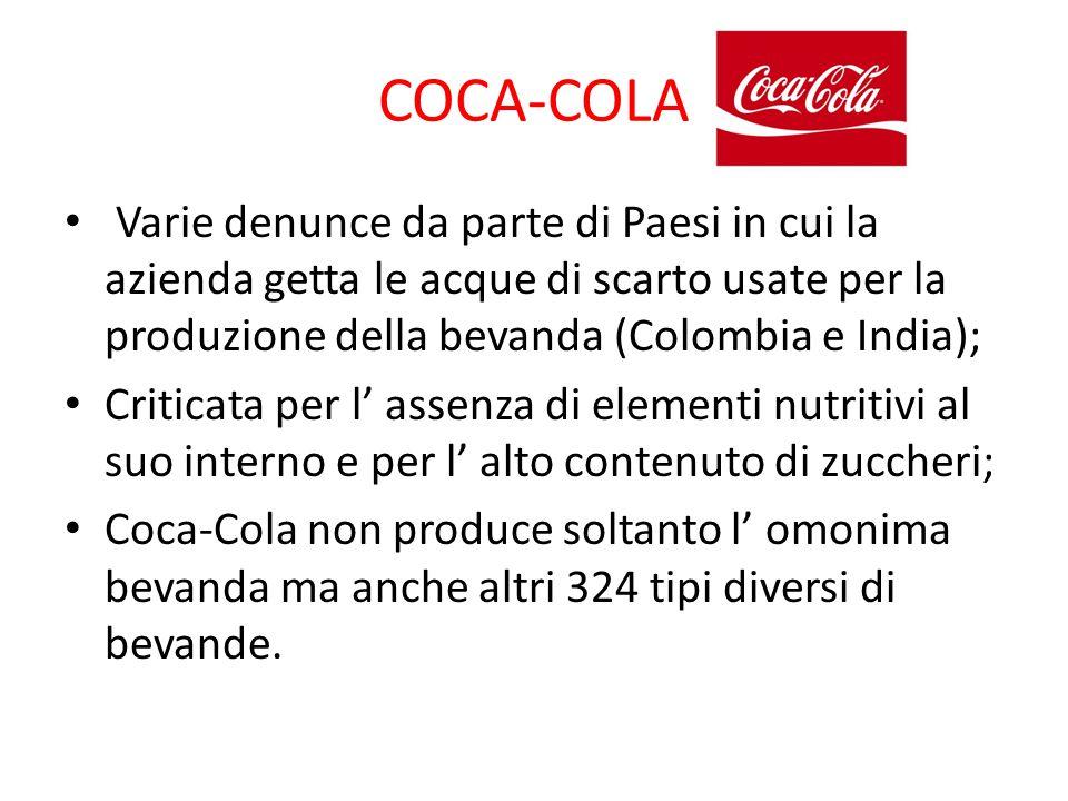 COCA-COLA Varie denunce da parte di Paesi in cui la azienda getta le acque di scarto usate per la produzione della bevanda (Colombia e India);