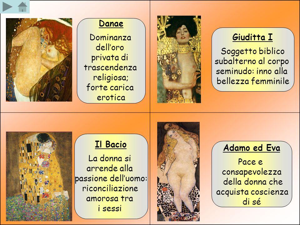 Danae Dominanza. dell'oro. privata di. trascendenza. religiosa; forte carica. erotica. Giuditta I.