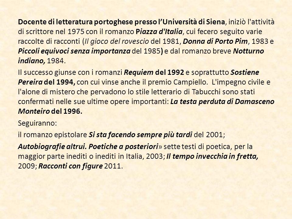 Docente di letteratura portoghese presso l'Università di Siena, iniziò l attività di scrittore nel 1975 con il romanzo Piazza d Italia, cui fecero seguito varie raccolte di racconti (Il gioco del rovescio del 1981, Donna di Porto Pim, 1983 e Piccoli equivoci senza importanza del 1985) e dal romanzo breve Notturno indiano, 1984.