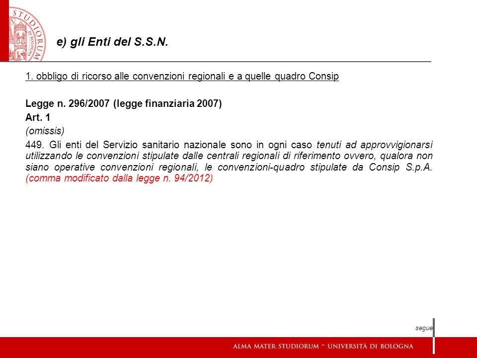 e) gli Enti del S.S.N. 1. obbligo di ricorso alle convenzioni regionali e a quelle quadro Consip. Legge n. 296/2007 (legge finanziaria 2007)