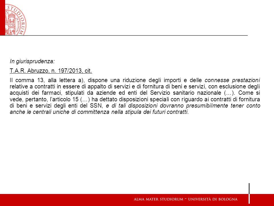 In giurisprudenza: T.A.R. Abruzzo, n. 197/2013, cit.