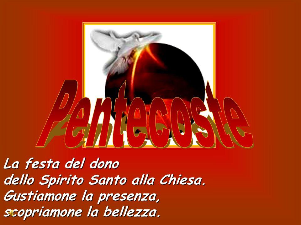 Pentecoste La festa del dono dello Spirito Santo alla Chiesa.