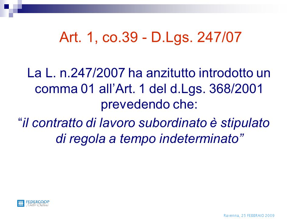 Art. 1, co.39 - D.Lgs. 247/07 La L. n.247/2007 ha anzitutto introdotto un comma 01 all'Art. 1 del d.Lgs. 368/2001 prevedendo che: