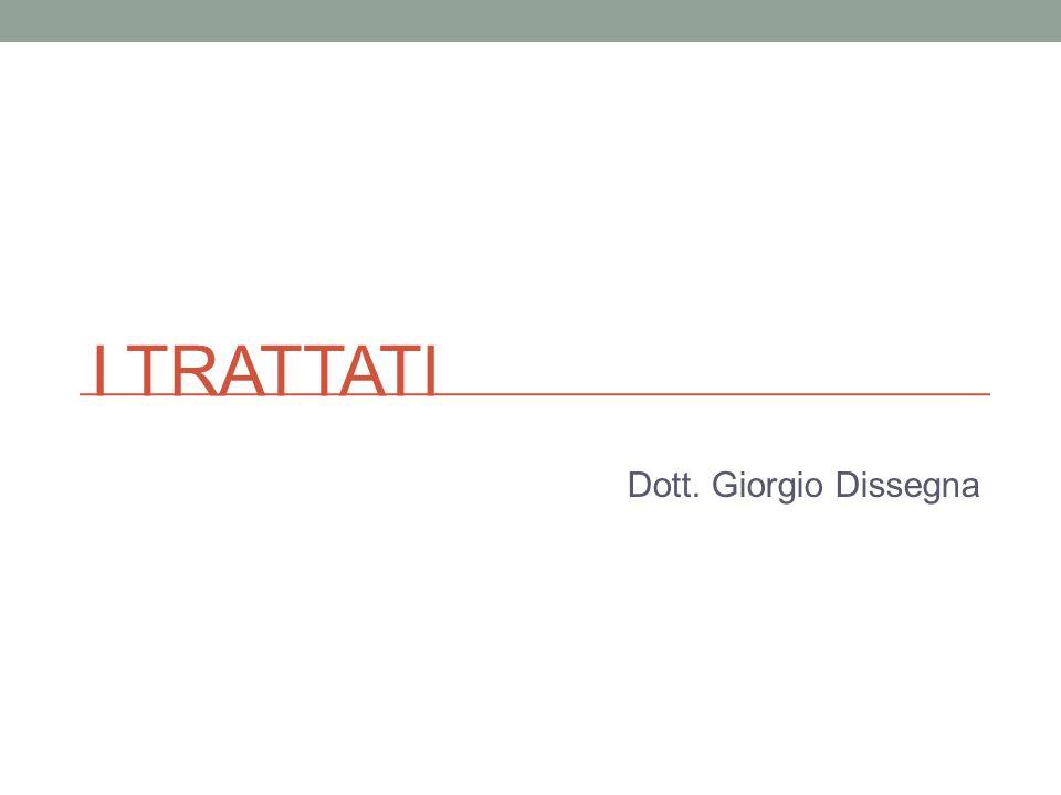I trattati Dott. Giorgio Dissegna