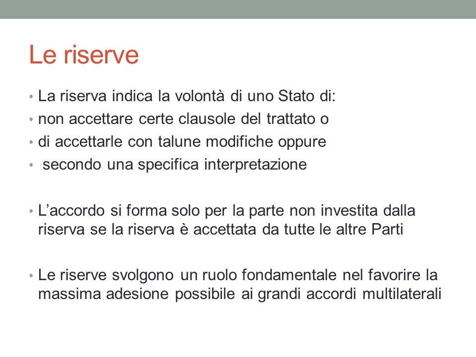 Le riserve La riserva indica la volontà di uno Stato di: