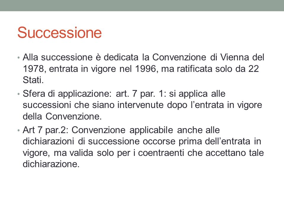 Successione Alla successione è dedicata la Convenzione di Vienna del 1978, entrata in vigore nel 1996, ma ratificata solo da 22 Stati.