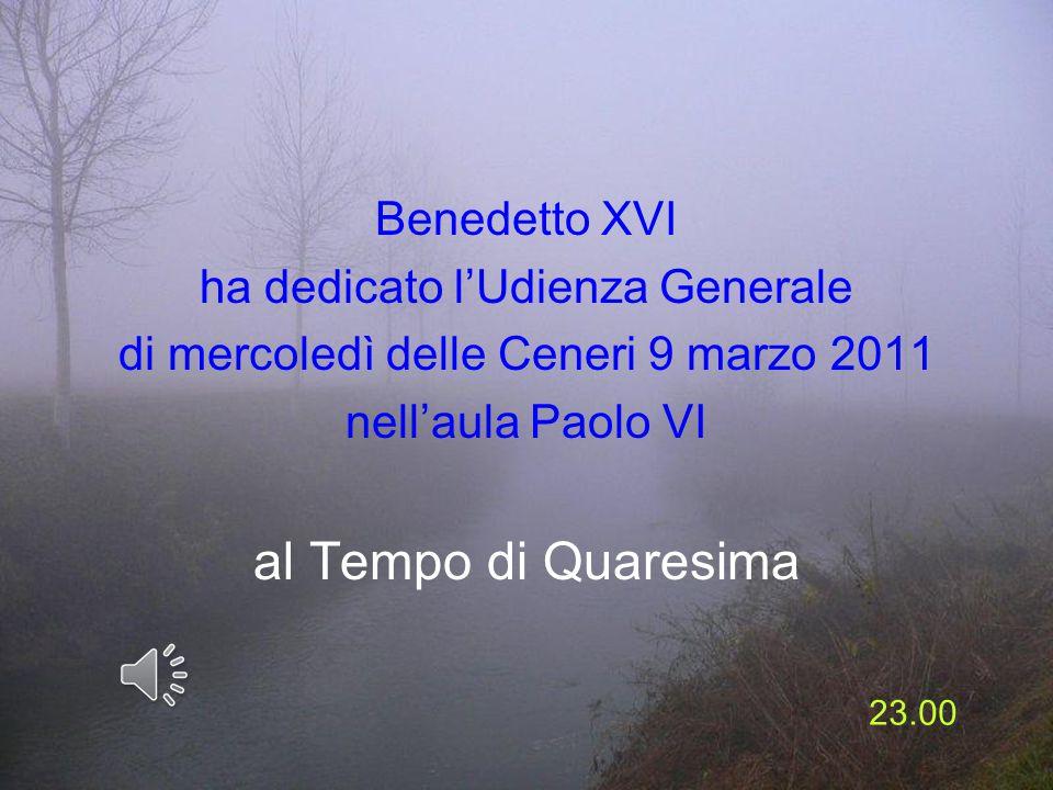 al Tempo di Quaresima Benedetto XVI ha dedicato l'Udienza Generale