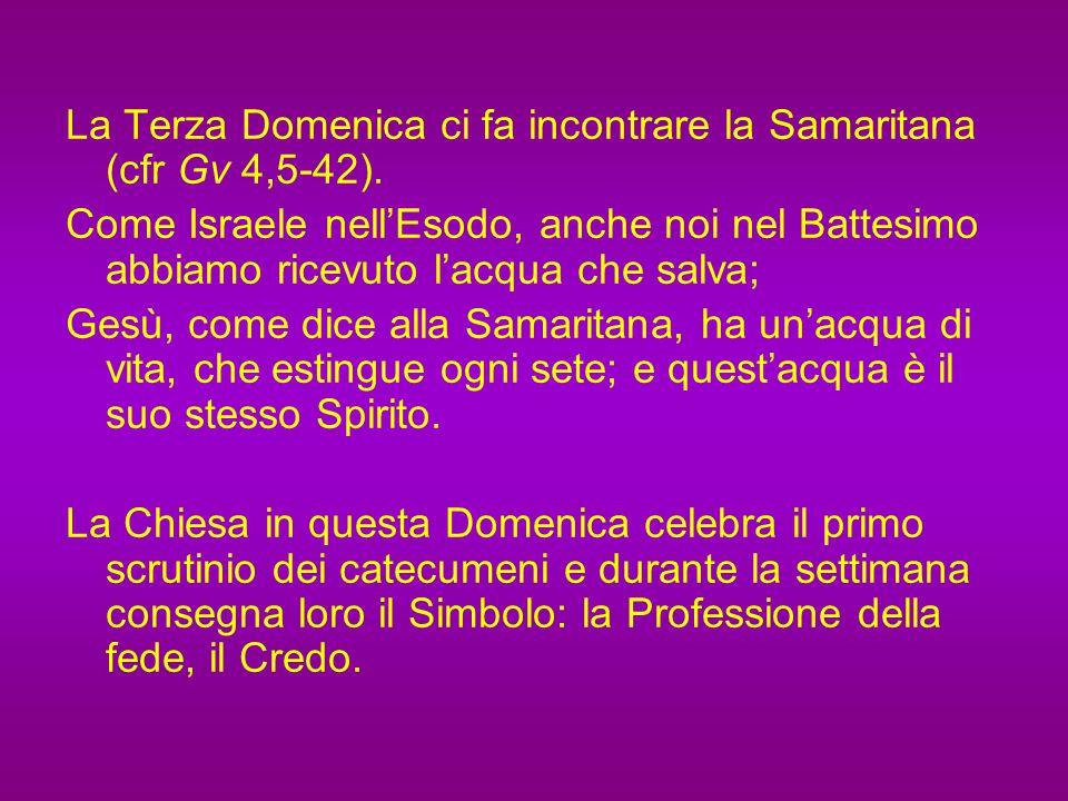 La Terza Domenica ci fa incontrare la Samaritana (cfr Gv 4,5-42).