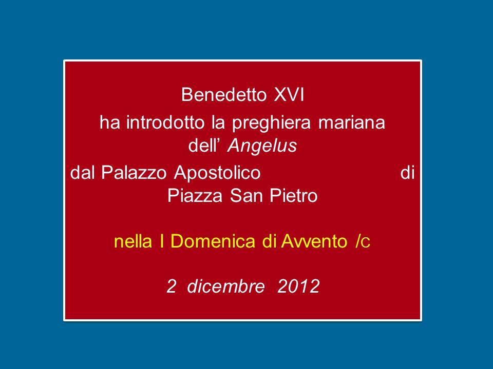 Benedetto XVI ha introdotto la preghiera mariana dell' Angelus dal Palazzo Apostolico di Piazza San Pietro nella I Domenica di Avvento /C 2 dicembre 2012