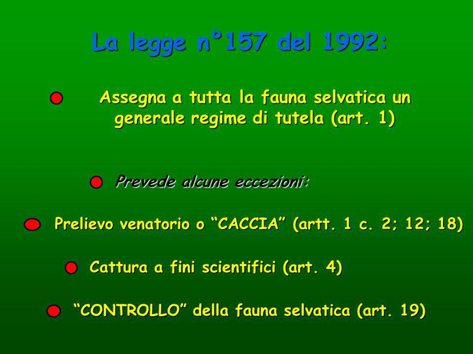 La legge n°157 del 1992: Assegna a tutta la fauna selvatica un generale regime di tutela (art. 1) Prevede alcune eccezioni: