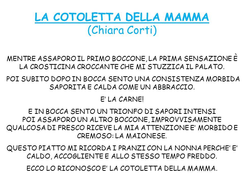 LA COTOLETTA DELLA MAMMA (Chiara Corti) MENTRE ASSAPORO IL PRIMO BOCCONE, LA PRIMA SENSAZIONE È LA CROSTICINA CROCCANTE CHE MI STUZZICA IL PALATO.