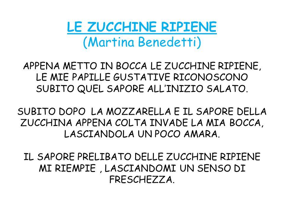 LE ZUCCHINE RIPIENE (Martina Benedetti) APPENA METTO IN BOCCA LE ZUCCHINE RIPIENE, LE MIE PAPILLE GUSTATIVE RICONOSCONO SUBITO QUEL SAPORE ALL'INIZIO SALATO.